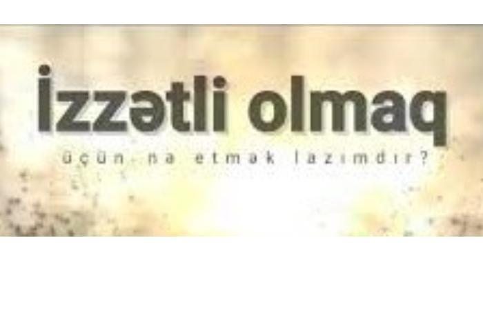 İZZƏTLİ OLMAQ!